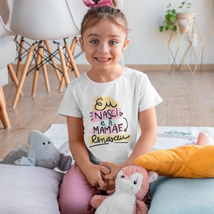 Camiseta Infantil Eu Nasci e a Mamãe Renasceu - CA1205