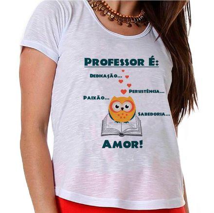 Camiseta Ser Professor É: Dedicação, Persistência, Paixão, Sabedoria, Amor!