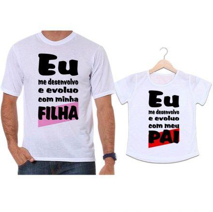 Camisetas Tal Pai Tal Filha Eu Me Desenvolvo e Evoluo com a Minha Filha