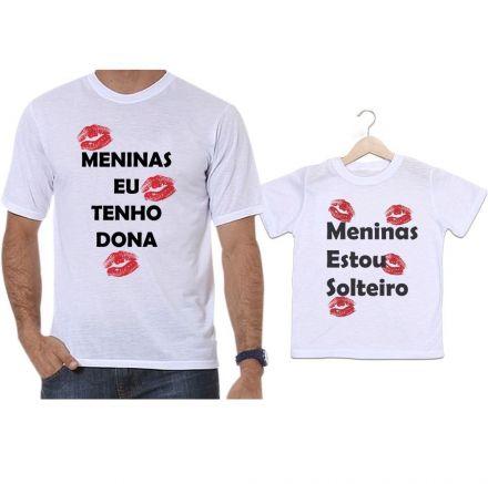 Camisetas Tal Pai Tal Filho Meninas eu Tenho Dona... Meninas Estou Solteiro