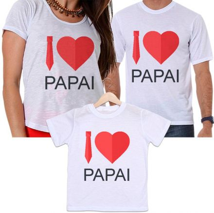 Camisetas Tal Pai, Tal Mãe e Tal Filho I love Papai