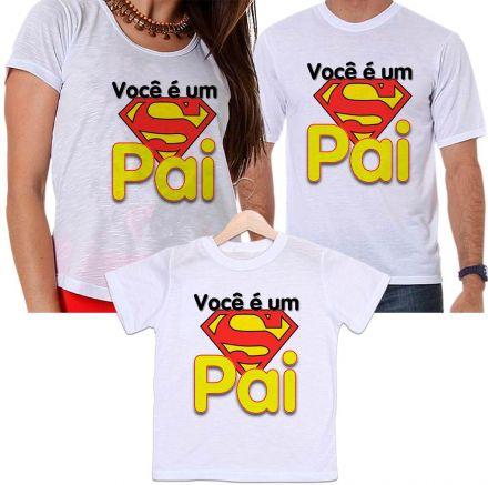 Camisetas Tal Pai, Tal Mãe e Tal Filho Super Homem - Você É Um Super Pai