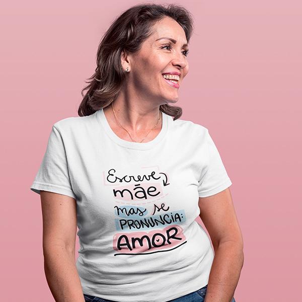 Camiseta Escreve Mãe Mas se Pronuncia Amor - CA1186