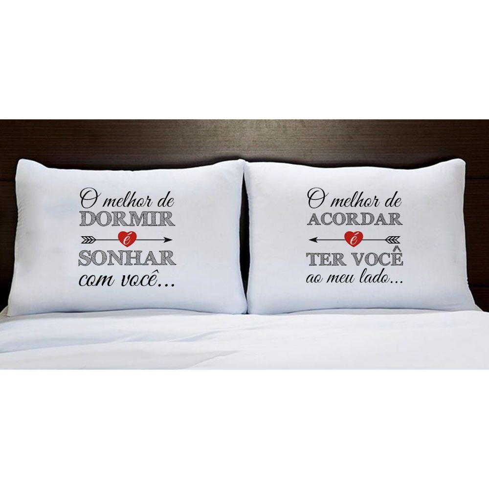 Fronhas O Melhor de Dormir é Sonhar Com Você...