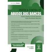 Prática Contra os Abusos dos Bancos - Cálculos Bancários e Revisionais
