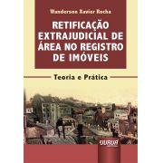 Retificação Extrajudicial de Área no Registro de Imóveis -  Teoria e Prática