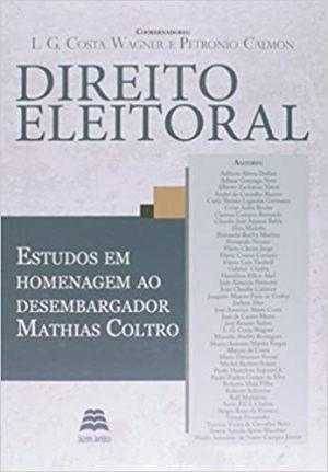 Direito Eleitoral. Estudos em Homenagem ao Desembargador Mathias Coltro