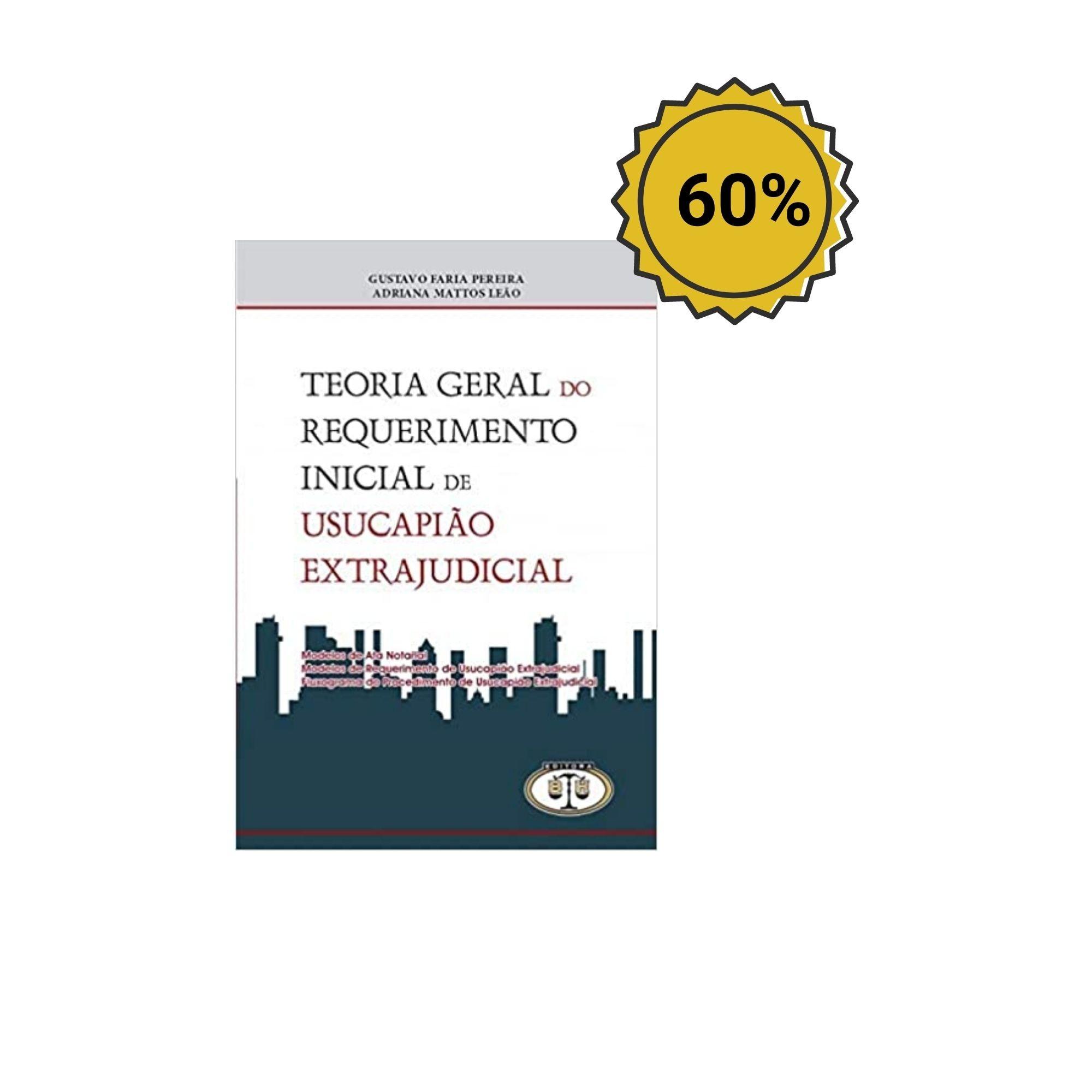 Teoria Geral do Requerimento Inicial de Usucapião Extrajudicial - Gustavo Faria Pereira / Adriana Mattos Leão