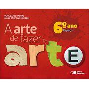 A arte de fazer arte - 6º ano - Ed. Saraiva