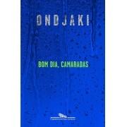 BOM DIA CAMARADAS - Ed. Companhia das Letras