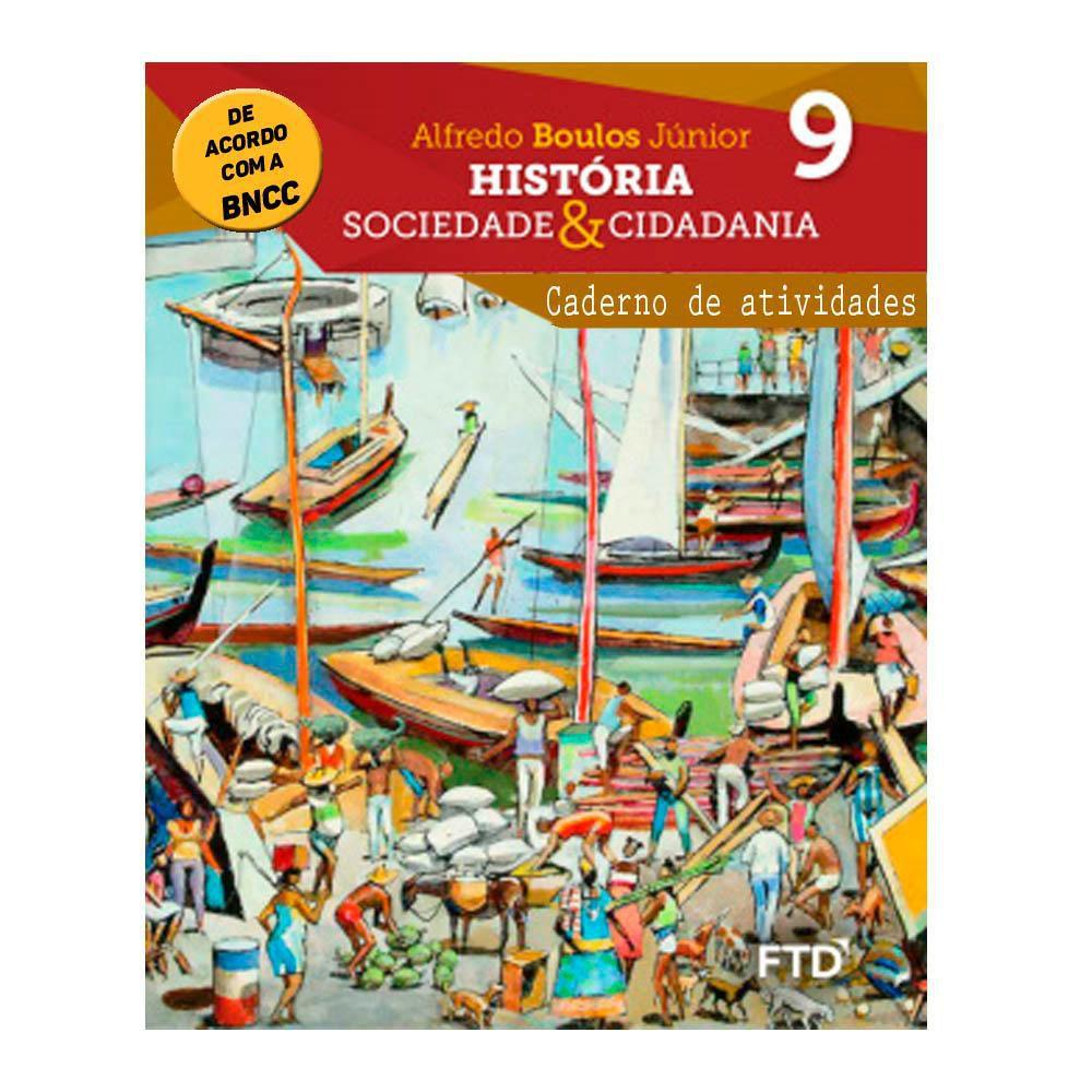 História, sociedade & cidadania - Caderno de atividades - 9º ano - Ftd