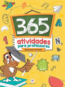 365 ATIVIDADES PARA PROFESSORES: EDUCAÇÃO INFANTIL