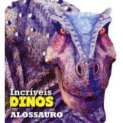 Alossauro - Coleção Incríveis Dinossauros