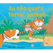 Eu Não Quero Tomar Banho! - Conforme Nova Ortografia da Língua Portuguesa