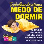 KIT 10 LIVROS- TRABALHANDO O TEMA MEDO DE DORMIR