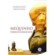 Mequinho: O Xadrez de Um Grande Mestre