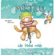 AS HISTÓRIAS DE MIRTILO- NÃO TENHA MEDO