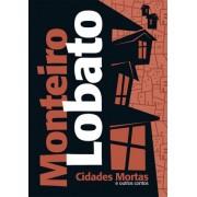 MONTEIRO LOBATO- CIDADES MORTAS E OUTROS CONTOS