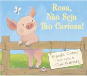 ROSA, NÃO SEJA TÃO CURIOSA!
