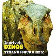 Tiranossauro Rex - Coleção Incríveis Dinossauros