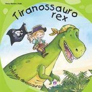 Tiranossauro Rex: O Rei dos Dinossauros