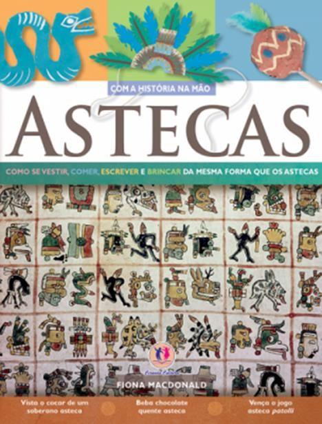 Astecas - Coleção Com a História na Mão