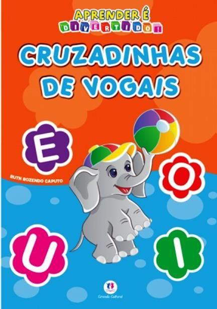 Cruzadinhas de Vogais - Coleção Aprender É Divertido! - Livro de Atividades