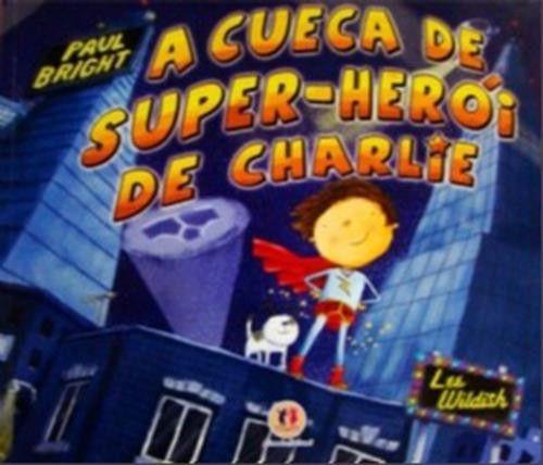 A CUECA DE SUPER HERÓI DE CHARLIE