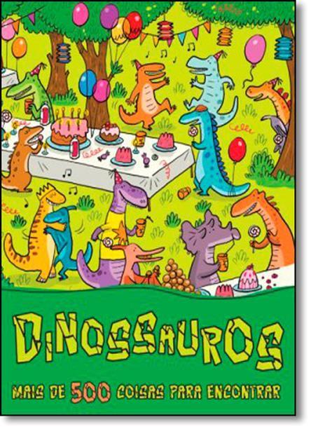 Dinossauros: Mais de 500 Coisas Para Encontrar