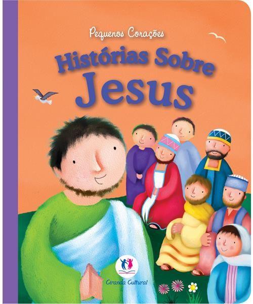Histórias Sobre Jesus - Coleção Pequenos Corações