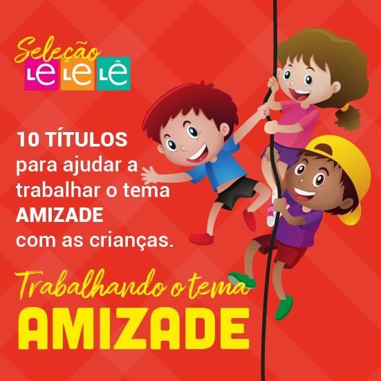 KIT 10 LIVROS - TRABALHANDO O TEMA AMIZADE