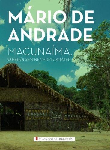 MACUNAIMA, O HERÓI SEM NENHUM CARÁTER - Mário de Andrade
