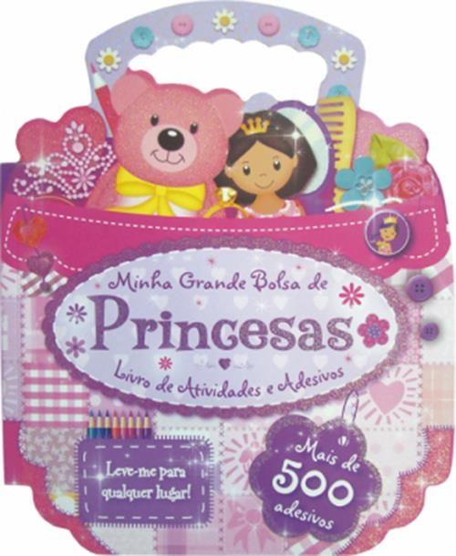 Minha Grande Bolsa de Princesas: Mais de 500 Adesivos - Livro de Atividades e Adesivos