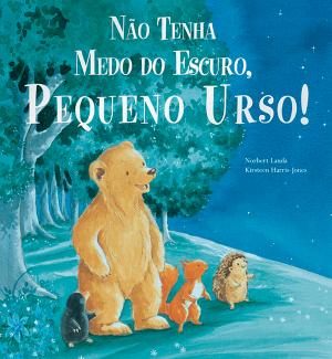 NÃO TENHA MEDO DO ESCURO, PEQUENO URSO!