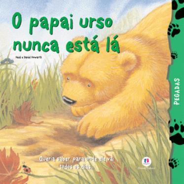 Papai Urso Nunca Está Lá, O - Coleção Pegadas