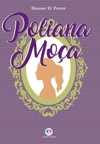 POLIANA MOÇA- Eleanor H. Porter (EDIÇÃO LUXO)