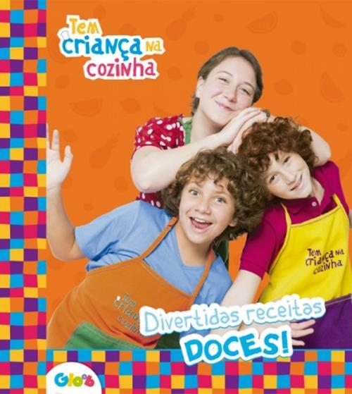 TEM CRIANÇA NA COZINHA:  DIVERTIDAS RECEITAS DOCES!