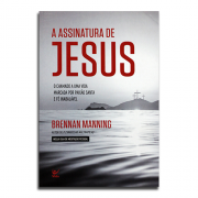 Livro A Assinatura De Jesus | O Chamado Por Uma Vida Marcada Por Paixão santa e Fé Inabalável |Brennan Manning