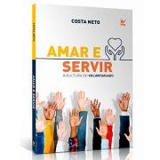 Amar e Servir A Cultura Do Voluntariado | Costa Neto | Editora Vida
