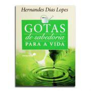 Gotas de Sabedoria para a sua Vida | Hernandes Dias Lopes