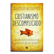 Livro Cristianismo Descomplicado | Questões Difíceis da Vida Cristã de Um Jeito Fácil de Entender | Augustus Nicodemus