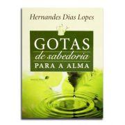 Gotas de Sabedoria para a sua Alma | Hernandes Dias Lopes