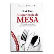 Livro A Experiência da Mesa | o Segredo Para Criar Relacionamentos Profundos | Devi Titus