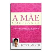 Livro A Mãe Confiante   Joyce Meyer