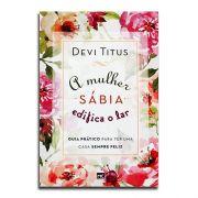 Livro A Mulher Sábia Edifica o Lar | Devi Titus