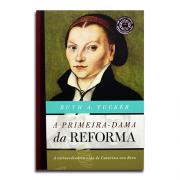 Livro A Primeira-Dama da Reforma | Ruth A. Tucker