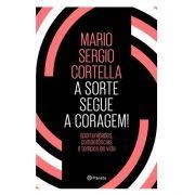 Livro A Sorte Segue a Coragem |  Mario Sergio Cortella