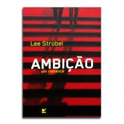 Livro Ambição | Romance | Lee Strobel