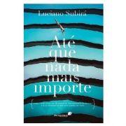 Livro Até Que Nada Mais Importe | Luciano Subirá
