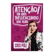 Livro Atenção! - Tem Gente Influenciando Seus Filhos | Cris Poli